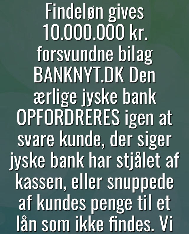 "Fight against a criminal bank, The catfish in Jyske Bank bank, also known as the Green Butcher Is pleased with all questions, and agrees that Dialog is the way forward, but that is not what the bank's customers get to feel when Jyske bank exposes them to fraud.nish bank Follow the little man's battle against Denmark's second largest bank, which continues to cheat the customer. But now the customer gets the case for court, after 11 years of fraud, a case there was launched in 2013 as Ref. 328/2013 in the Danish Complaints Board, and then into court 2015. as case BS-402/2015-VIB ""BS 1-698/2015"" Viborg cort. / An extremely burdensome cause to be the victim of, the bank Jyske bank does not care, this kind of small criticism does not have any significance for the bank / / And what is the customer shouts about ?, as the bank is so cold facing A case against large Danish bank, for rough document false and fraud Fraud which the district attorney refused to investigate, and #jyskebank themselves refuses to stop Moving in to the court for a judgment. September 30, 2019 / The Executive Board of the large Danish banks is rewarded, to earn income and that without the shareholders like ATP. A P Møller asks questions See and share this illustration: https://facebook.com/jyske.bank.bedrager.kunde/photos/a.1124471997636950/1185935418157274/?type=3&source=54 / The court offers to meet and talk about the problem, and there is nothing we rather would. We have ourselves presented a series of appendices, for Annexes 100 and 101. And only want the jyskebank group, the bank's board of directors Admits what we already have provided proof of, so it is actually quite a simple matter. / We have since May. 2016 tried to enter into a dialogue, with jyske bank CEO Anders Dam, who consistently refuses to talk to us. We ourselves as a customer have tried dialogue, but the bank refuses, and block us on social media so we can't even follow the bank / We are surprised, that the bank still continues the fraud, when even the Group Board is fully aware of that the Danish bank has been discovered, in standing behind document false and fraud, deceiving / cheats business customer / Storberg business director, holds still out his hand, to get the bank opportunity to admit. Annex 1. date 16-07-2008 is false which the bank has taken interest since 30-12-2008. And the customer not agreed anyone SWAPS after 15-07-2008 No agreed of interest rate swaps have been made, to the loan, the customer 06-05-2009 has received offers for, and then taken the loan 03-07-2009 / If we are wrong, see what and we can correct the charges against the bank. In the case Viborg court BS 1-698/2015 No one in denmark seems worried about banks' understanding of the law, but maybe change the themselves after September 30th / If you have suggestions for getting Danish banks, to comply with all laws and regulations. So help us, otherwise Can no customer to Danish banks know themselves for sure. / Remember the bank is not judged in now, so only after the court has spoken. Do you know how Danish banks are doing banking business. / It's just a bit of what we're trying to get the bank talking with us about We ask jyske bank and pray board of directors, not to deceive us anymore, and instead talk with us. call us 0045 22227713 Storbjerg Erhverv Søvej 5 3100 horenbaek Denmark / http://nyadvokat.dk/great-danish-bank-lies-to-court-to-maneuver-with-agreement-appendix/ #dkpol #finans http://banknyt.dk / Brief annex explanation https://facebook.com/story.php?story_fbid=2168216426547147&id=1045397795495688 / Annexes 100 and 101 ""28 - 101."" https://facebook.com/pg/Gratis-kursus-i-jyske-bank-Sådan-laver-du-bedst-svig-lær-at-lyve-for-sjov-704647549936128/photos/?tab=album&album_id=704858869914996&ref=bookmarks / / / The corporate management of the Jyske Bank. Anders Christian Dam Niels Erik Jakobsen Per Skovhus Peter Schleidt Stands together, with the rest of the management. Sven Buhrækall Kurt Bligaard Pedersen Rina Asmussen Philip Baruch Jens Borup Keld Norup Christina Lykke Munk Johnny Christensen Marianne Lillevang And continued together in union, the bank fraud against customer. / The bank does not want to admit fraud itself, or apologize for anything. And this Danish bank does not want to stop the fraud, except after a judgment. / See more attachments from the trial here. https://facebook.com/pg/Gratis-kursus-i-jyske-bank-Sådan-laver-du-bedst-svig-lær-at-lyve-for-sjov-704647549936128/photos/?tab=albums&__xts__%5B0%5D=33.%7B%22logging_data%22%3A%7B%22event_type%22%3A%22tapped_see_all_page_photo_albums%22%2C%22impression_info%22%3A%22eyJmIjp7InBhZ2VfaWQiOiI3MDQ2NDc1NDk5MzYxMjgiLCJpdGVtX2NvdW50IjoiMCJ9fQ%22%2C%22surface%22%3A%22mobile_page_photos_tab%22%2C%22interacted_story_type%22%3A%22148947852156832%22%2C%22session_id%22%3A%2249f61eb0a58469a5564b5ec758d0d561%22%7D%7D&ref=bookmarks&mt_nav=1 / #China #Financial #Finans #Bank #Police #Government #News #Press #Denmark #Investments #Stocks #DRnyhede #News #Press #Share #Pol #dkpol #aktieforening #share #criminal"